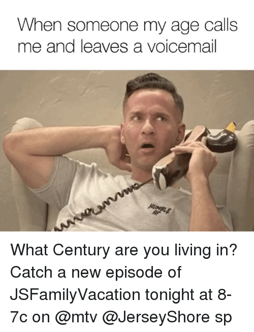 new episode: When someone my age calls  me and leaves a voicemail What Century are you living in? Catch a new episode of JSFamilyVacation tonight at 8-7c on @mtv @JerseyShore sp