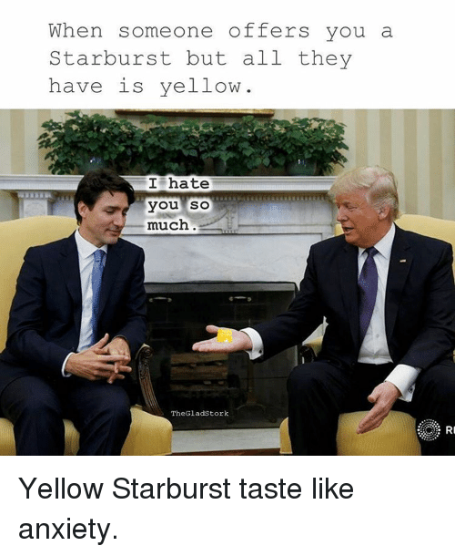 Memes, 🤖, and Starburst: When someone offers you a  Starburst but all they  have is yellow  I hate  you so  much  The Gladstork Yellow Starburst taste like anxiety.
