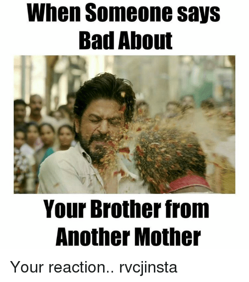 Brother From Another Mother: When Someone says  Bad About  Your Brother from  Another Mother Your reaction.. rvcjinsta