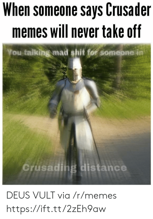 deus vult: When someone says Crusader  memes will never take off  You talking mad shit for somepne in  orusading distance DEUS VULT via /r/memes https://ift.tt/2zEh9aw