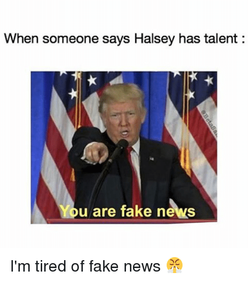 Memes, 🤖, and Talent: When someone says Halsey  has talent  u are fake news I'm tired of fake news 😤