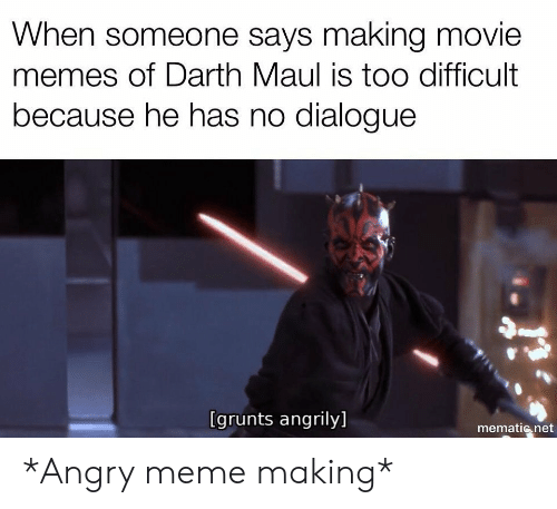 Movie Memes: When someone says making movie  memes of Darth Maul is too difficult  because he has no dialogue  [grunts angrily]  mematic net *Angry meme making*
