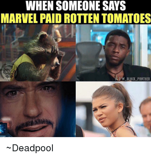 rotten tomato: WHEN SOMEONE SAYS  MARVEL PAID ROTTEN TOMATOES  BLACK PANTHER ~Deadpool