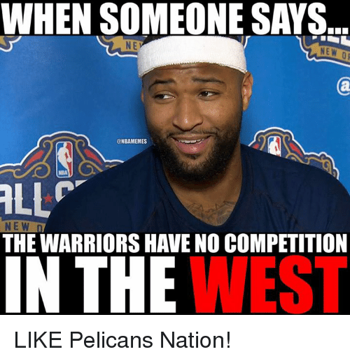 Nba, Warriors, and The Warriors: WHEN SOMEONE SAYS.  NE  NBAMEMES  ALLPT  NEW  THE WARRIORS HAVE NO COMPETITION  WEST  IN THE LIKE Pelicans Nation!