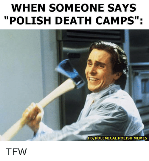 "Memes, Tfw, and 🤖: WHEN SOMEONE SAYS  POLISH DEATH CAMPS"":  FBIPOLEMICAL POLISH MEMES TFW"