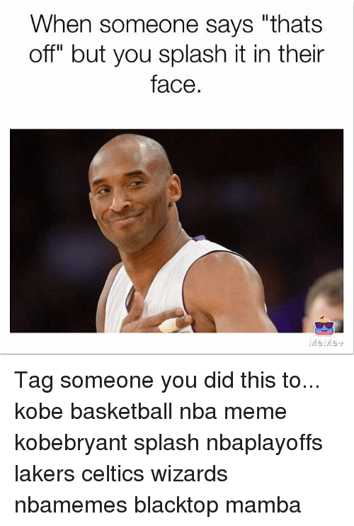 """Nba Meme: When someone says """"thats  off"""" but you splash it in their  face Tag someone you did this to... kobe basketball nba meme kobebryant splash nbaplayoffs lakers celtics wizards nbamemes blacktop mamba"""