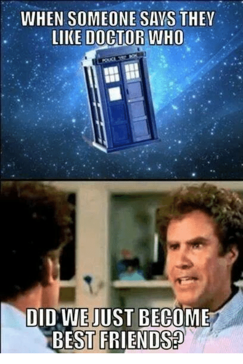 when someone says they like doctor who did we just 7284802 when someone says they like doctor who did we just become best
