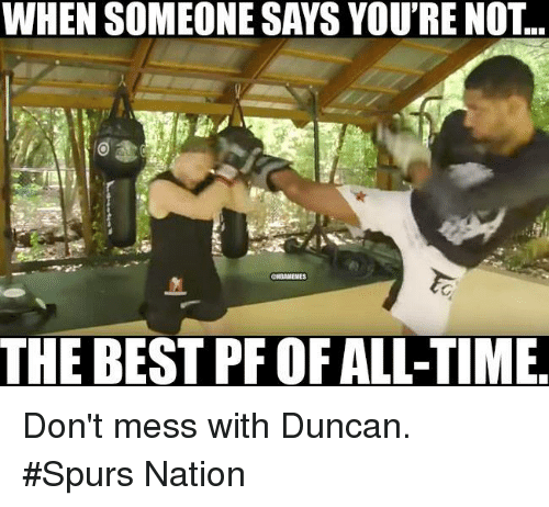 spurs nation: WHEN SOMEONE SAYS YOU'RE NOT..  THE BEST PF OF ALL-TIME Don't mess with Duncan. #Spurs Nation