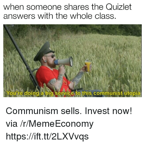 Quizlet: when someone shares the Quizlet  answers with the whole class.  Youire doing a big service to this communist utopia  ΟΙ Communism sells. Invest now! via /r/MemeEconomy https://ift.tt/2LXVvqs