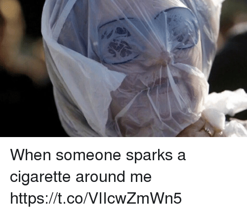 Funny, Cigarette, and Sparks: When someone sparks a cigarette around me https://t.co/VIIcwZmWn5