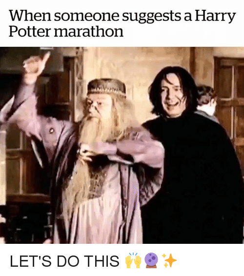 Harry Potter, Potter, and Marathon: When someone suggests a Harry  Potter marathon LET'S DO THIS 🙌🔮✨