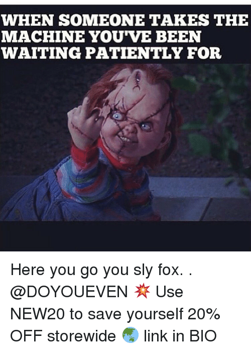 Waiting Patiently: WHEN SOMEONE TAKES THE  MACHINE YOU VE BEEN  WAITING PATIENTLY FOR Here you go you sly fox. . @DOYOUEVEN 💥 Use NEW20 to save yourself 20% OFF storewide 🌏 link in BIO