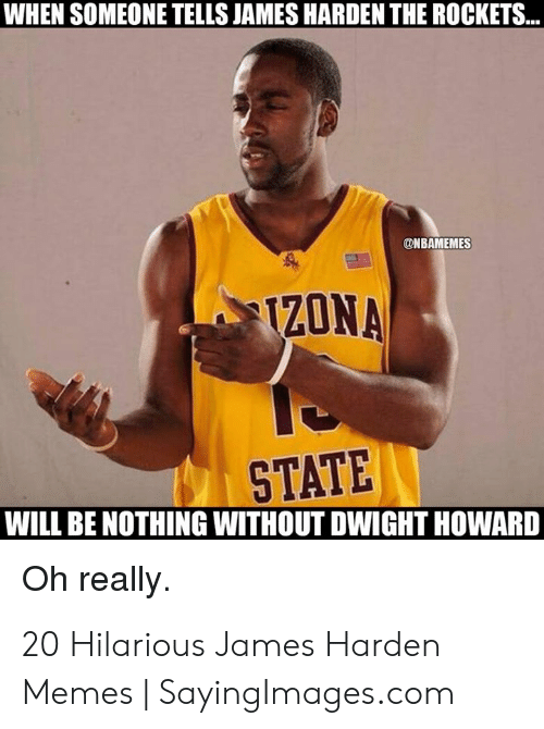 James Harden Memes: WHEN SOMEONE TELLS JAMES HARDEN THE ROCKETS...  @NBAMEMES  ZONA  STATE  WILL BE NOTHING WITHOUT DWIGHT HOWARD  Oh really 20 Hilarious James Harden Memes | SayingImages.com