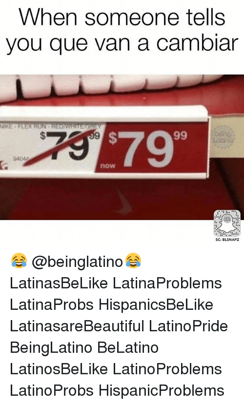 Vanned: When someone tells  you que van a cambiar  79  now  SC: BLSNAPZ 😂 @beinglatino😂 LatinasBeLike LatinaProblems LatinaProbs HispanicsBeLike LatinasareBeautiful LatinoPride BeingLatino BeLatino LatinosBeLike LatinoProblems LatinoProbs HispanicProblems