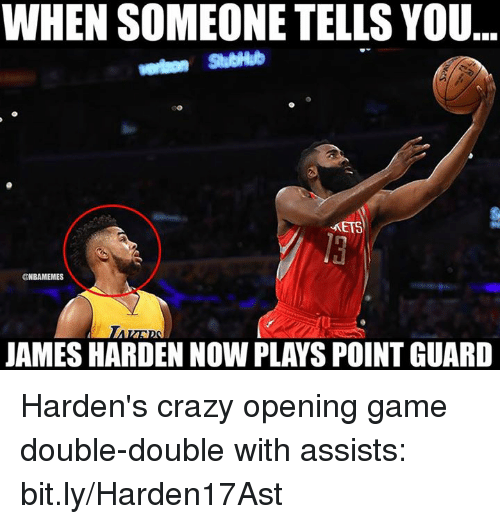 stubhub: WHEN SOMEONE TELLS YOU  StubHub  METS  ONBAMEMES  JAMES HARDEN NOW PLAYS POINT GUARD Harden's crazy opening game double-double with assists: bit.ly/Harden17Ast