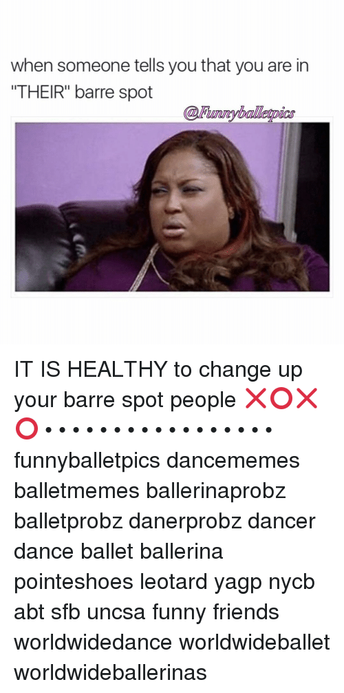 "uncsa: when someone tells you that you are in  THEIR"" barre spot IT IS HEALTHY to change up your barre spot people ❌⭕️❌⭕️ • • • • • • • • • • • • • • • • • funnyballetpics dancememes balletmemes ballerinaprobz balletprobz danerprobz dancer dance ballet ballerina pointeshoes leotard yagp nycb abt sfb uncsa funny friends worldwidedance worldwideballet worldwideballerinas"