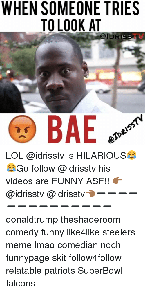 steeler: WHEN SOMEONE TRIES  TO LOOK AT  BAE LOL @idrisstv is HILARIOUS😂😂Go follow @idrisstv his videos are FUNNY ASF!! 👉🏾@idrisstv @idrisstv👈🏾➖➖➖➖➖➖➖➖➖➖➖➖➖➖ donaldtrump theshaderoom comedy funny like4like steelers meme lmao comedian nochill funnypage skit follow4follow relatable patriots SuperBowl falcons