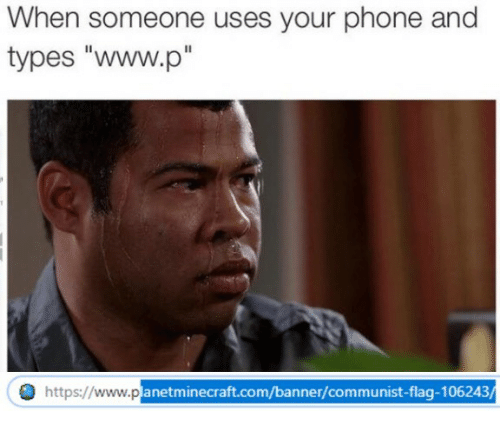 """Www P: When someone uses your phone and  types """"www.p""""  https://www.p  anetminecraft.com/banner/communist-flag-106243"""