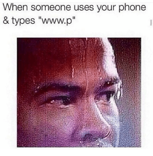 """Www P: When someone uses your phone  & types """"www.p"""""""