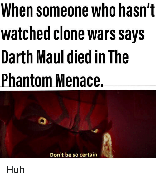 phantom menace: When someone who hasn't  watched clone wars Says  Darth Maul died in The  Phantom Menace.  Don't be so certain Huh