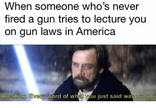 When someone whos never fired a gun tries to lecture you on gun america memes and word when someone whos never fired a gun tries to altavistaventures Choice Image