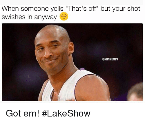 """Nba, Got, and Shot: When someone yells """"That's off"""" but your shot  swishes in anyway  ONBAMEMES Got em! #LakeShow"""