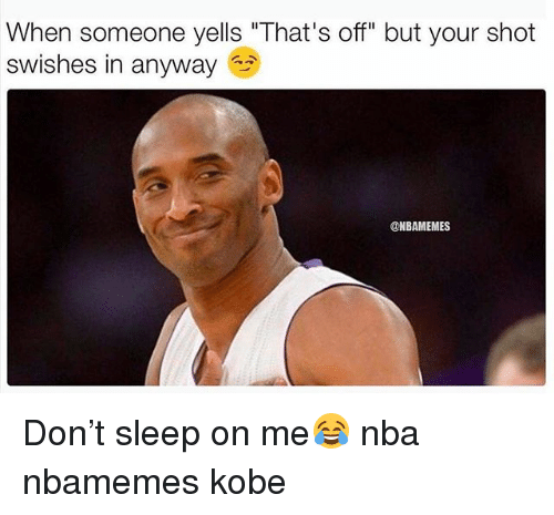 """Basketball, Nba, and Sports: When someone yells """"That's off"""" but your shot  swishes in anyway  @NBAMEMES Don't sleep on me😂 nba nbamemes kobe"""