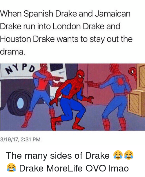 Memes, 🤖, and Drama: When Spanish Drake and Jamaican  Drake run into London Drake and  Houston Drake wants to stay out the  drama.  NY PD  3/19/17, 2:31 PM The many sides of Drake 😂😂😂 Drake MoreLife OVO lmao