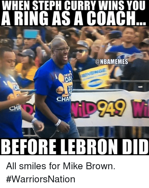 Mike Brown, Nba, and Lebron: WHEN STEPH CURRY WINS YOU  A RING AS A COACH  ONBAMEMES  CHA  CHAIN  BEFORE LEBRON DID All smiles for Mike Brown. #WarriorsNation