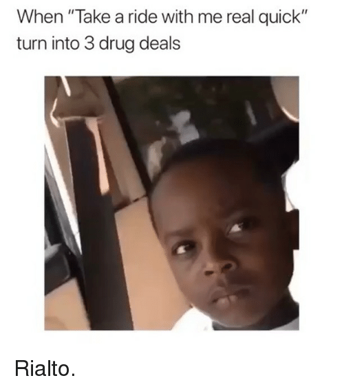 """drug deal: When """"Take a ride with me real quick""""  turn into 3 drug deal!s Rialto."""