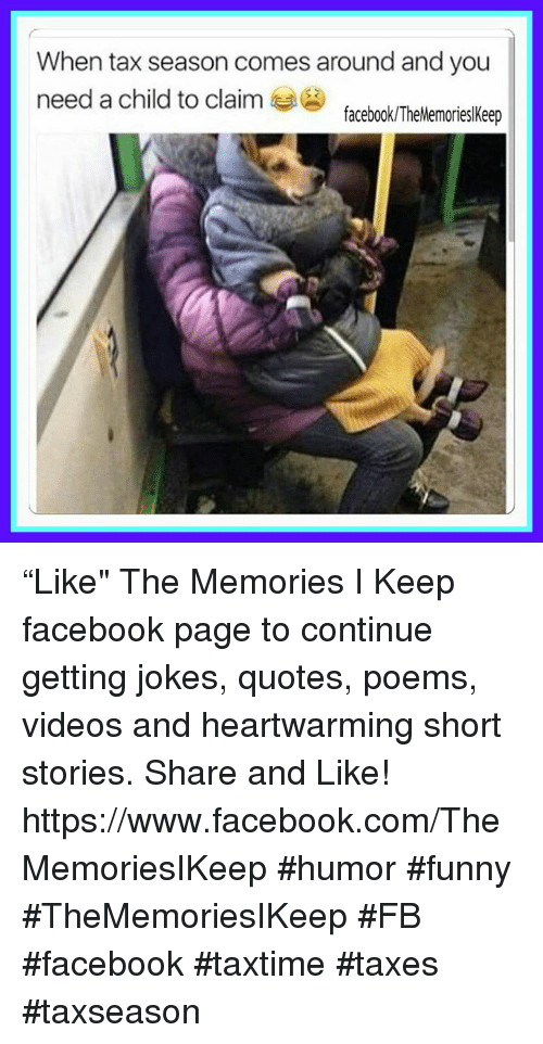 """Joke Quotes: When tax season comes around and you  need a child to claim  facebook/TheMemorieslKeep """"Like"""" The Memories I Keep facebook page to continue getting jokes, quotes, poems, videos and heartwarming short stories. Share and Like! https://www.facebook.com/TheMemoriesIKeep #humor #funny #TheMemoriesIKeep #FB #facebook #taxtime #taxes #taxseason"""