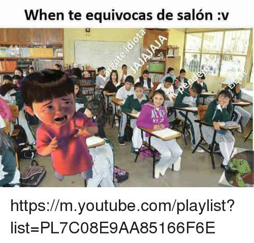 Memes, Salon, and 🤖: When te equivocas de salon :v  Ny A https://m.youtube.com/playlist?list=PL7C08E9AA85166F6E