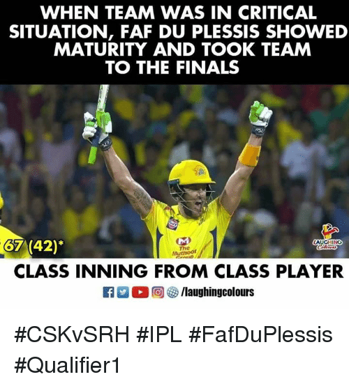Finals, Indianpeoplefacebook, and Ipl: WHEN TEAM WAS IN CRITICAL  SITUATION, FAF DU PLESSIS SHOWED  MATURITY AND TOOK TEAM  TO THE FINALS  67 (42)*  AUCHING  The  Muthoor  CLASS INNING FROM CLASS PLAYER  KI E C 回够/laughingcolours #CSKvSRH #IPL #FafDuPlessis  #Qualifier1