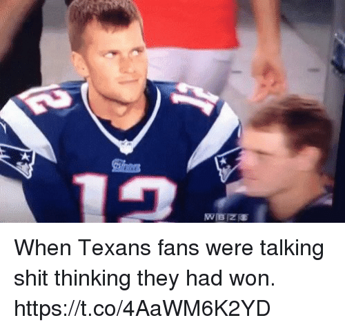 Memes, Shit, and Texans: When Texans fans were talking shit thinking they had won. https://t.co/4AaWM6K2YD