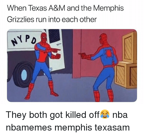 Basketball, Memphis Grizzlies, and Nba: When Texas A&M and the Memphis  Grizzlies run into each other  P D They both got killed off😂 nba nbamemes memphis texasam
