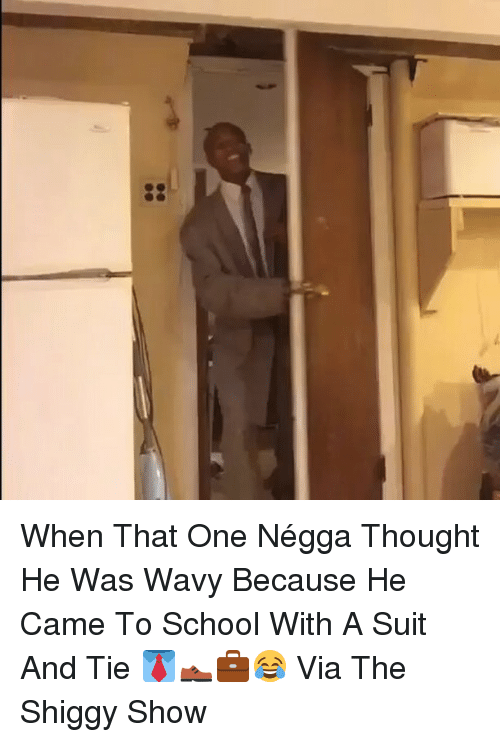 suit and tie: When That One Négga Thought He Was Wavy Because He Came To School With A Suit And Tie 👔👞💼😂 Via The Shiggy Show
