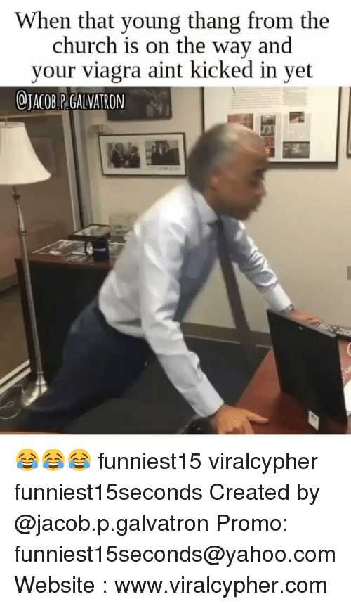 Church, Funny, and Viagra: When that young thang from the  church is on the way and  your viagra aint kicked in yet 😂😂😂 funniest15 viralcypher funniest15seconds Created by @jacob.p.galvatron Promo: funniest15seconds@yahoo.com Website : www.viralcypher.com