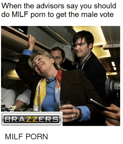 Funny, Milf, and Milfs: When the advisors say you should  do MILF porn to get the male vote  BRAZZERS MILF PORN