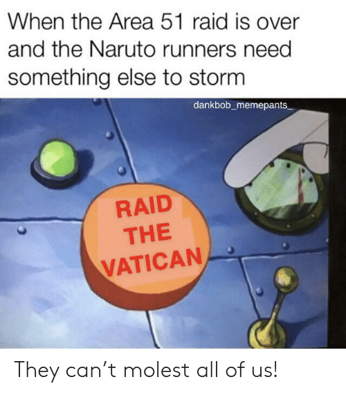 Naruto: When the Area 51 raid is over  and the Naruto runners need  something else to storm  dankbob_memepants  RAID  THE  VATICAN They can't molest all of us!