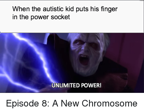 When The Autistic Kid: When the autistic kid puts his finger  in the power socket  UNLIMITED POWER! <p>Episode 8: A New Chromosome</p>