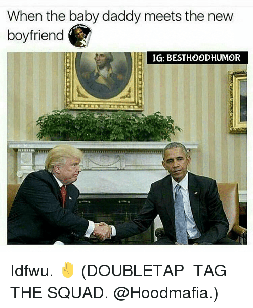 Baby Daddy, Memes, and Squad: When the baby daddy meets the new  boyfriend  IG: BESTHOODHUMOR Idfwu. ✋ (DOUBLETAP � TAG THE SQUAD. @Hoodmafia.)
