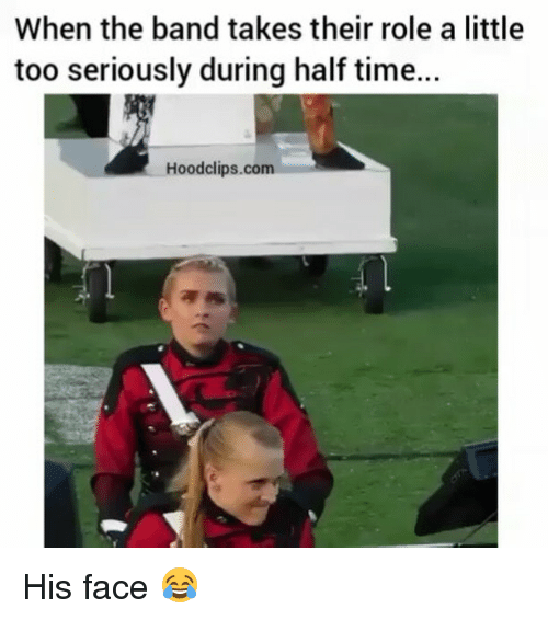 Littled: When the band takes their role a little  too seriously during half time.  Hoodclips.com His face 😂