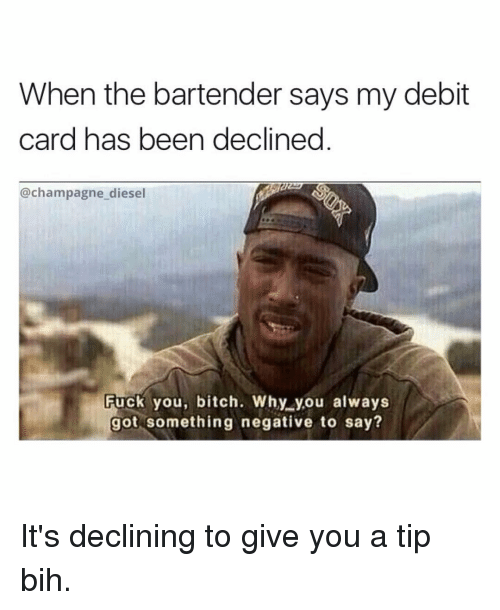 when the bartender says my debit card has been declined 12687783 when the bartender says my debit card has been declined diesel