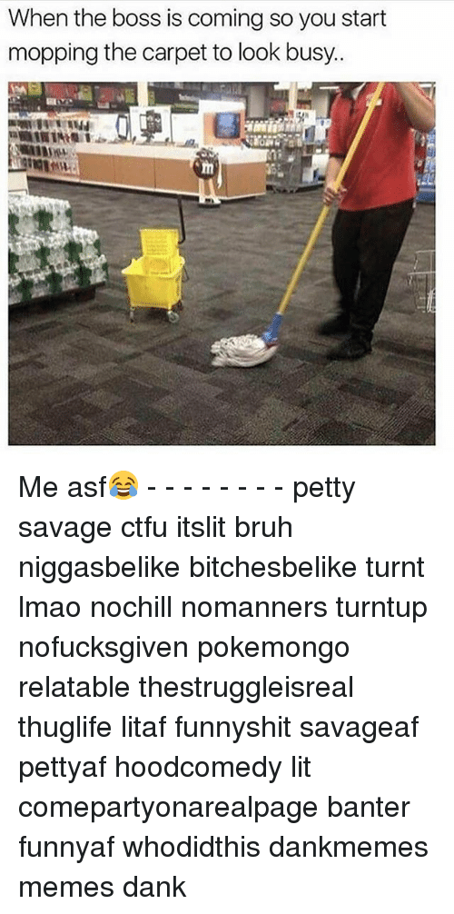 Bruh, Ctfu, and Dank: When the boss is coming so you start  mopping the carpet to look busy. Me asf😂 - - - - - - - - petty savage ctfu itslit bruh niggasbelike bitchesbelike turnt lmao nochill nomanners turntup nofucksgiven pokemongo relatable thestruggleisreal thuglife litaf funnyshit savageaf pettyaf hoodcomedy lit comepartyonarealpage banter funnyaf whodidthis dankmemes memes dank