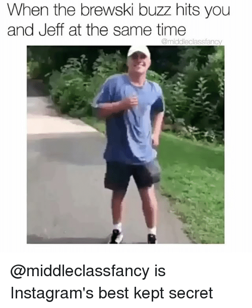 jeffe: When the brewski buzz hits you  and Jeff at the same time  @middleclassfancy @middleclassfancy is Instagram's best kept secret