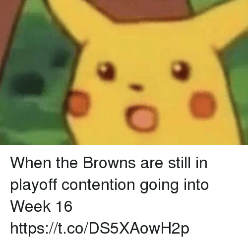 contention: When the Browns are still in playoff contention going into Week 16 https://t.co/DS5XAowH2p