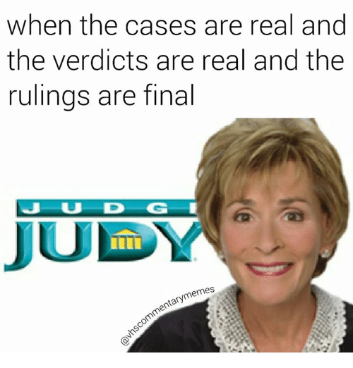 Julie Meme: when the cases are real and  the verdicts are real and the  rulings are final  JULY  memes