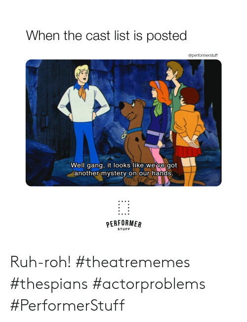 Ruh: When the cast list is posted  @performerstuff  Well gang, it looks like we've got  another mystery on our hands  PERFORMER  STUFF Ruh-roh!  #theatrememes #thespians #actorproblems #PerformerStuff