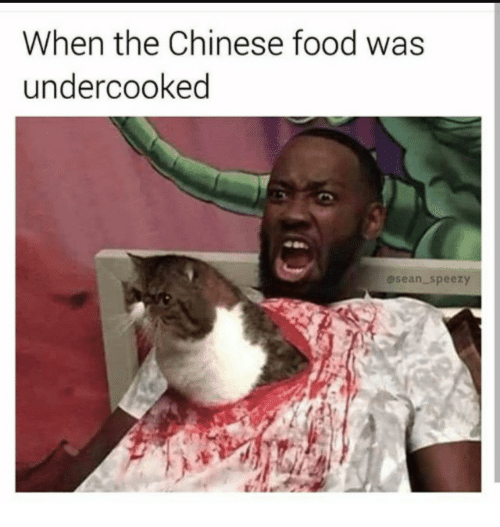 When The Chinese Food Was Undercooked
