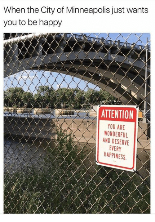 Happy, Minneapolis, and Happiness: When the City of Minneapolis just wants  you to be happy  ATTENTION  YOU ARE  WONDERFUL  AND DESERVE  EVERY  HAPPINESS